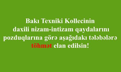 Bakı Texniki Kollecinin daxili nizam-intizam qaydalarını pozduqlarına görə aşağıdakı tələbələrə töhmət elan edilsin!