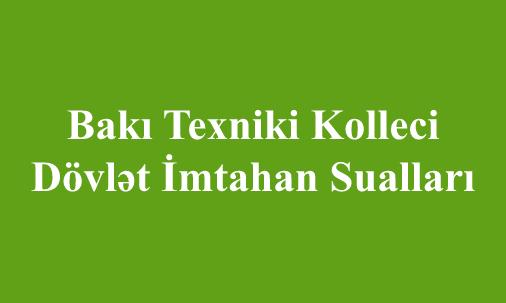 AzTU-nun nəzdində Bakı Texniki Kolleci -Dövlət İmtahan Sualları