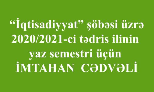 """İqtisadiyyat"""" şöbəsi üzrə 2020/2021-ci tədris ilinin yaz semestri üçün imtahan cədvəli"""