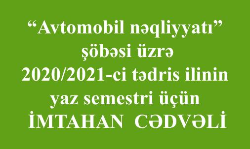 """""""Avtomobil nəqliyyatı"""" şöbəsi üzrə 2020/2021-ci tədris ilinin  yaz semestri üçün imtahan cədvəli"""