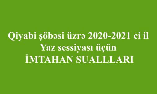 Qiyabi şöbəsi üzrə 2020-2021 ci il Yaz sessiyası üçün İMTAHAN SUALLLARI