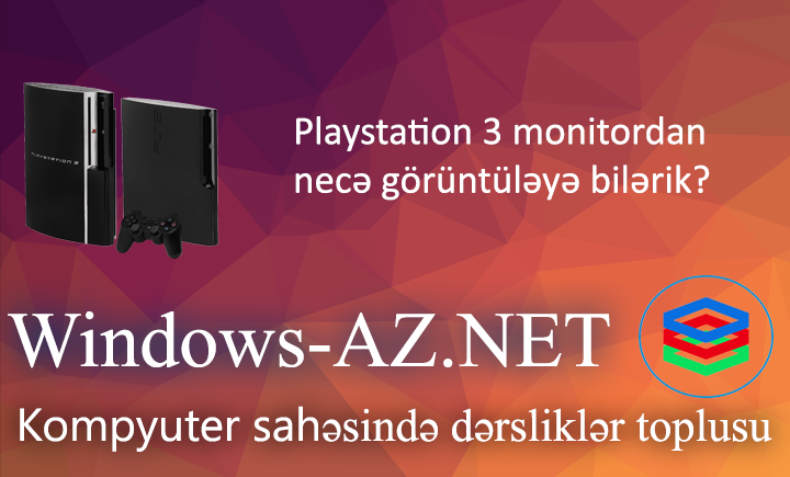 Playstation 3 monitordan görütüləmə
